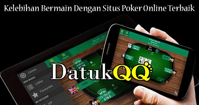 Kelebihan Bermain Dengan Situs Poker Online Terbaik