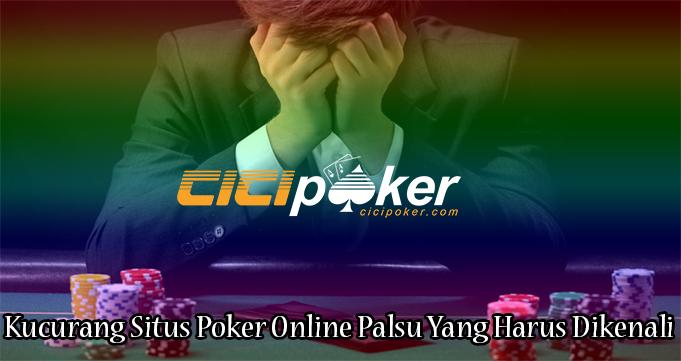 Kucurang Situs Poker Online Palsu Yang Harus Dikenali