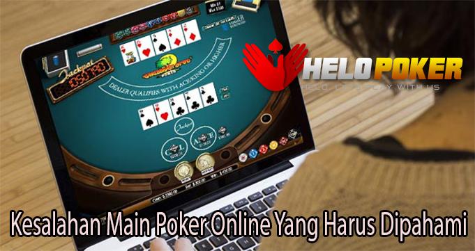 Kesalahan Main Poker Online Yang Harus Dipahami