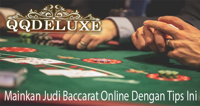 Mainkan Judi Baccarat Online Dengan Tips Ini